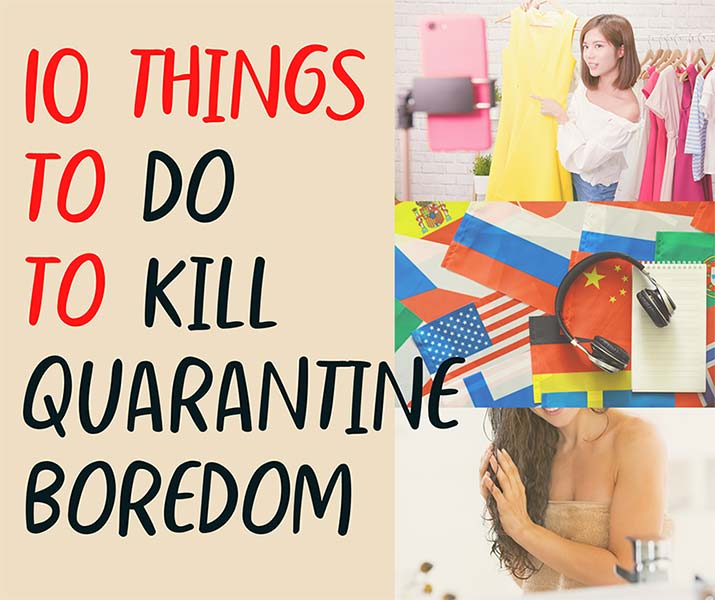 10 Things to do to kill never-ending quarantine boredom